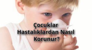 Çocuklar Hastalıklardan Nasıl Korunur?