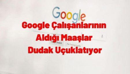 Google  Çalışanlarının Aldığı Maaşlar Dudak Uçuklatıyor (VİDEO)