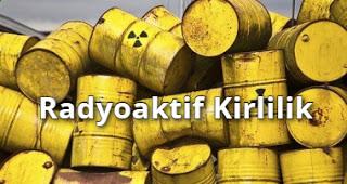 Radyoaktif Kirlilik Nedir, Radyoaktif Kirliliğin Etkileri Nelerdir?