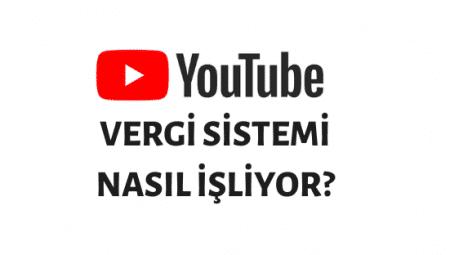 Youtube Vergi Sistemi Nasıl İşliyor?