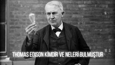 Thomas Edison Kimdir? Neyi Bulmuştur?